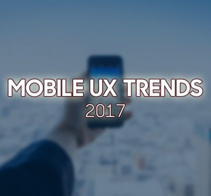 What Are The Trends Of Mobile UX In 2017